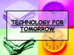TECHNOLOGY FOR TOMORROW