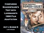 Comparing Shakespeare's Text with Luhrmann's 1996 Film Adaptation Act I, Scene 5 Lindy Madrid