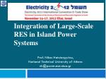Integration of Large-Scale RES in Island Power Systems Prof. Nikos Hatziargyriou,