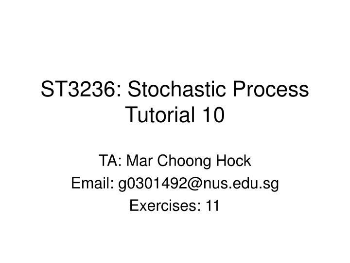 st3236 stochastic process tutorial 10 n.