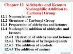 Chapter 12 Aldehydes and Ketones Nucleophilic Addition to