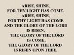 ARISE, SHINE, FOR THY LIGHT HAS COME. ARISE, SHINE, FOR THY LIGHT HAS COME