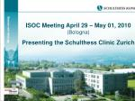ISOC Meeting April 29 – May 01, 2010 (Bologna) Presenting the Schulthess Clinic Zurich
