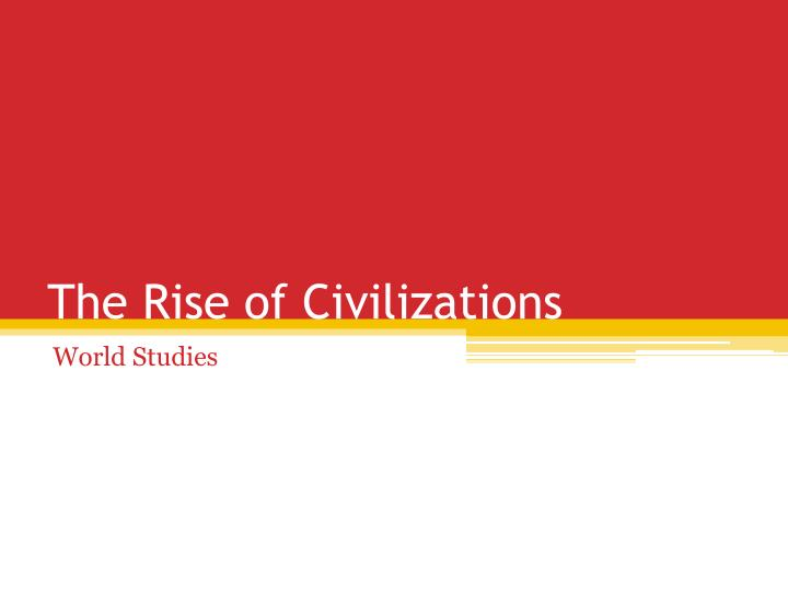 the rise of civilizations n.