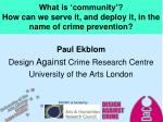 What is 'community '?  How  can we serve it, and deploy it, in the name of crime  prevention?