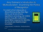 Amy Gutmann's Introduction to Multiculturalism: Examining the Politics of Recognition