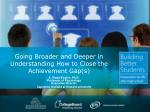 Going Broader and Deeper in Understanding How to Close the Achievement Gap(s)