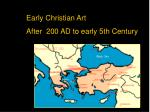 Early Christian Art After  200 AD to early 5th Century