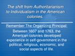 The shift from Authoritarianism to Individualism in the American colonies.