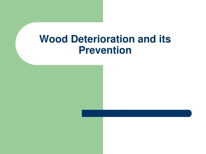 wood deterioration and its prevention n.