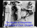 The Apples of Hesperides the temple of Zeus, Olympia