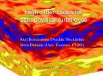 High-order codes for astrophysical turbulence