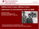 Adding insult to injury: Making it worse Implications of criminalisation of HIV for MSM