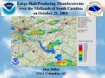 Large-Hail-Producing Thunderstorms  over the Midlands of South Carolina on October 21, 2005