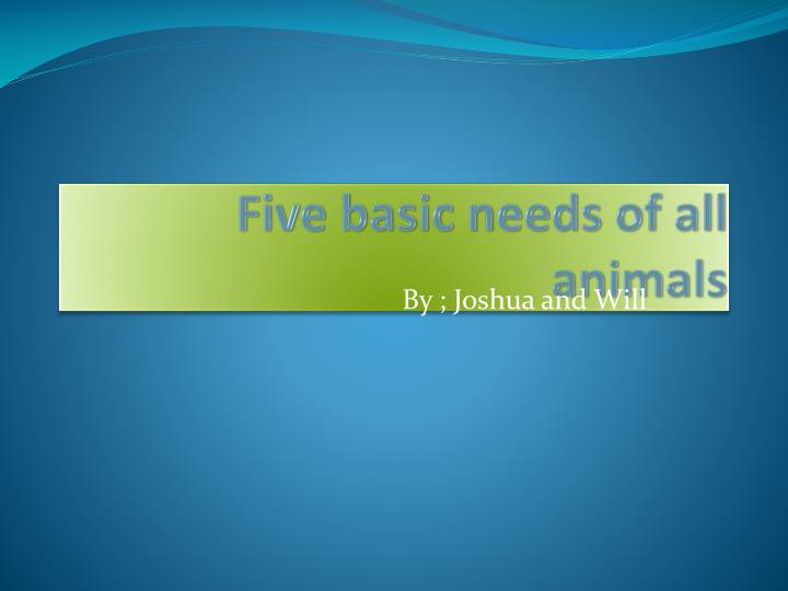 five basic needs of all animals n.