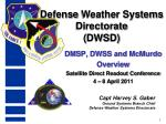 DMSP, DWSS and McMurdo Overview Satellite Direct Readout Conference 4 – 8 April 2011