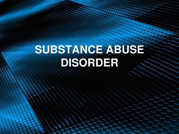 substance abuse disorder n.