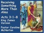 Receiving Something More Than Alms Acts 3:1-8 King James Version Pastor Caroline McNorton