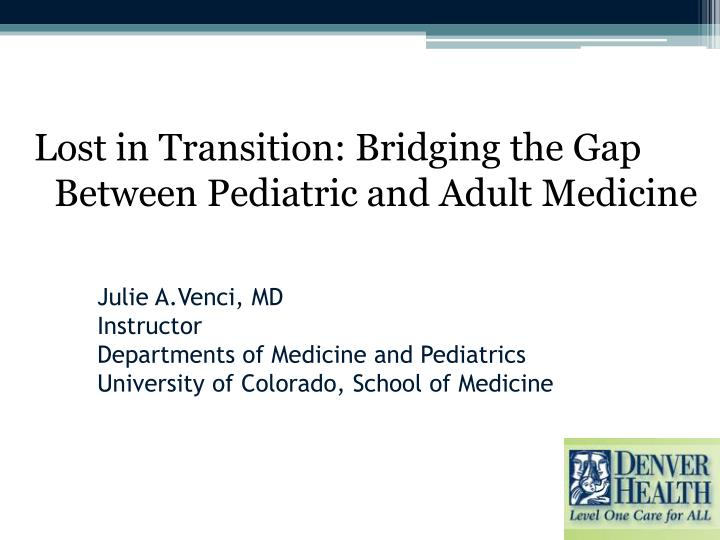 PPT - Lost in Transition: Bridging the Gap Between Pediatric and