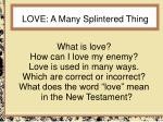 LOVE: A Many Splintered Thing