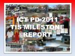 ICT PD 2011 TIS MILESTONE REPORT