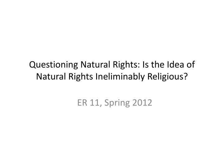 questioning natural rights is the idea of natural rights ineliminably religious n.