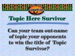 Topic Here Survivor