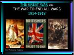 THE GREAT WAR aka THE WAR TO END ALL WARS 1914-1918