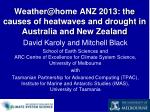 Weather@home ANZ 2013: the causes of heatwaves and drought in Australia and New Zealand