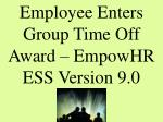 Employee Enters Group Time Off Award – EmpowHR ESS Version 9.0
