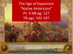 """The Age of Expansion """"Native Americans"""" Pt. 4 NB pg. 127 TB pgs. 192-197"""