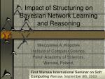 Impact of Structuring on Bayesian Network Learning and Reasoning