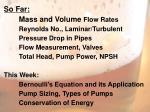 So Far: Mass and Volume  Flow Rates Reynolds No., Laminar/Turbulent Pressure Drop in Pipes