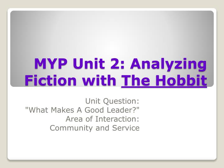 PPT - MYP Unit 2: Analyzing Fiction with The Hobbit PowerPoint