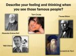 Describe your feeling and thinking when you see those famous people?