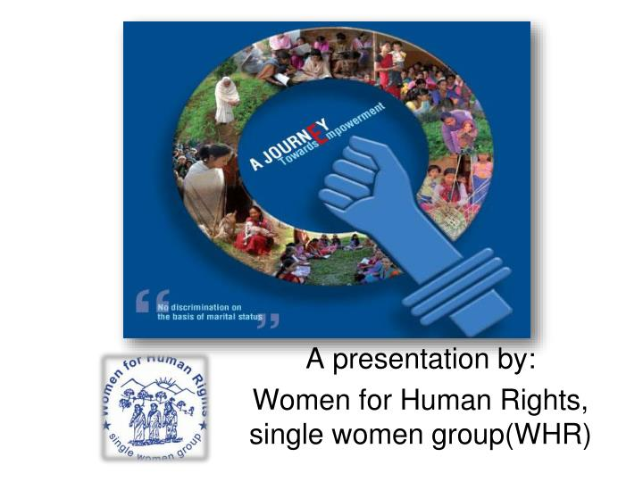 a presentation by women for human rights single women group whr n.