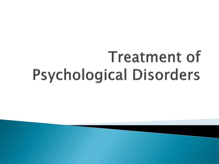 treatment of psychological disorders n.