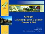 Cincom A Global Solution to Contact Centers & BPO