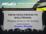 FROM HOLLYWOOD TO BOLLYWOOD: Bringing cinema to the learning environment