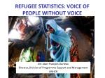 REFUGEE STATISTICS: VOICE OF PEOPLE WITHOUT VOICE