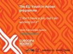 "The EU Youth in Action programme ""I don't have a job, but I am working on it"""