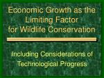 Economic Growth as the Limiting Factor  for Wildlife Conservation