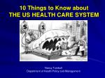 10 Things to Know about    THE US HEALTH CARE SYSTEM