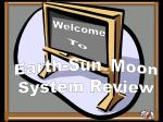 Earth-Sun_Moon System Review