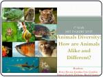 1 st Grade MST INQUIRY UNIT Animals Diversity: How are Animals Alike and Different?