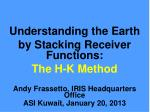 Understanding the Earth by Stacking Receiver Functions: The H-K Method