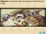 Objective: To examine the construction of the Panama Canal.
