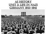 AS History  Unit 2: Life in Nazi Germany 1933-1945