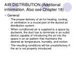 AIR DISTRIBUTION (Additional information. Also see Chapter 18)