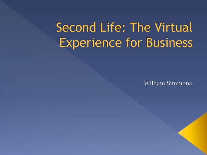 second life the virtual experience for business n.